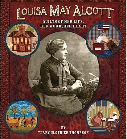 Louisa May Alcott: Quilts of Her Life, He Work, Her Heart-0